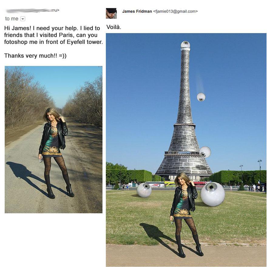 Девушка написала, что соврала друзьям о поездке в Париж, и попросила поместить на фото Эйфелеву башню. Название башни она написала с ошибкой: «Eyefell tower» (буквально переводится «Глазупал»).