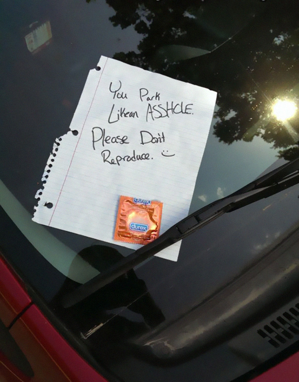 «Ты паркуешься как кретин. Пожалуйста, не размножайся».